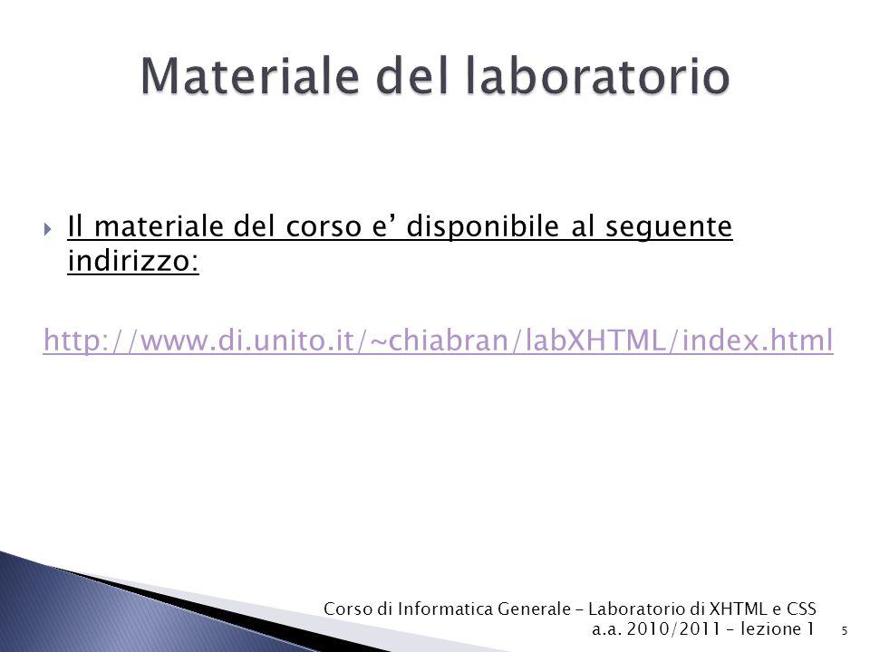  Il materiale del corso e' disponibile al seguente indirizzo: http://www.di.unito.it/~chiabran/labXHTML/index.html 5 Corso di Informatica Generale -