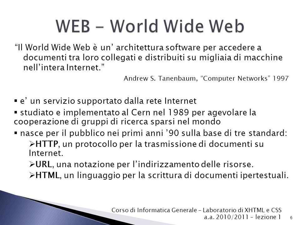 Il World Wide Web è un' architettura software per accedere a documenti tra loro collegati e distribuiti su migliaia di macchine nell'intera Internet. Andrew S.