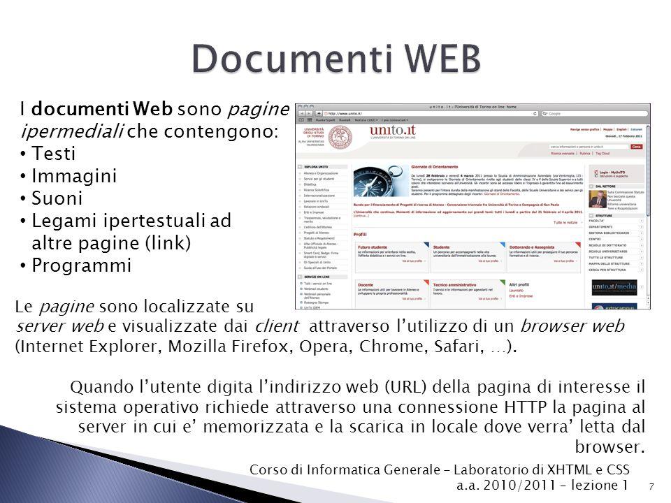 I documenti Web sono pagine ipermediali che contengono: Testi Immagini Suoni Legami ipertestuali ad altre pagine (link) Programmi 7 Le pagine sono localizzate su server web e visualizzate dai client attraverso l'utilizzo di un browser web (Internet Explorer, Mozilla Firefox, Opera, Chrome, Safari, …).