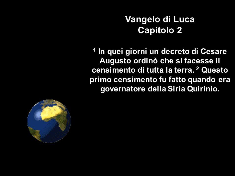 Vangelo di Luca Capitolo 2 1 In quei giorni un decreto di Cesare Augusto ordinò che si facesse il censimento di tutta la terra. 2 Questo primo censime