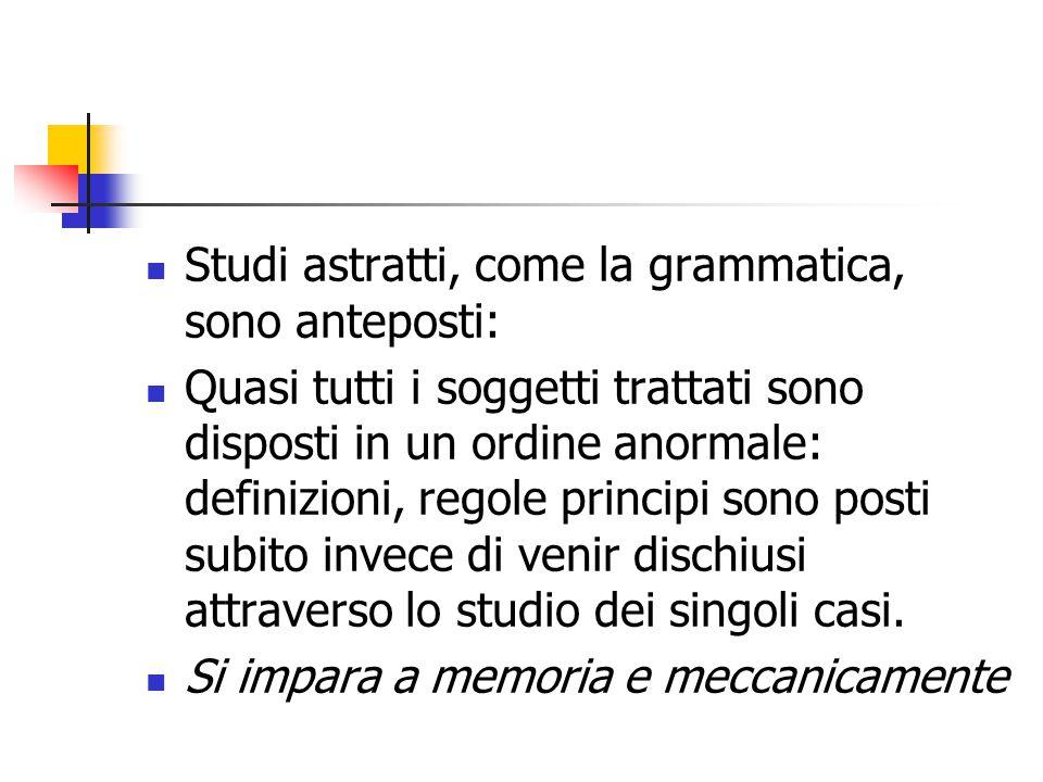 Studi astratti, come la grammatica, sono anteposti: Quasi tutti i soggetti trattati sono disposti in un ordine anormale: definizioni, regole principi
