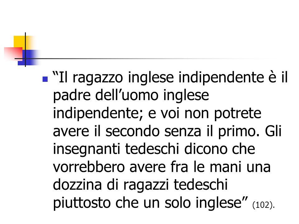 """""""Il ragazzo inglese indipendente è il padre dell'uomo inglese indipendente; e voi non potrete avere il secondo senza il primo. Gli insegnanti tedeschi"""