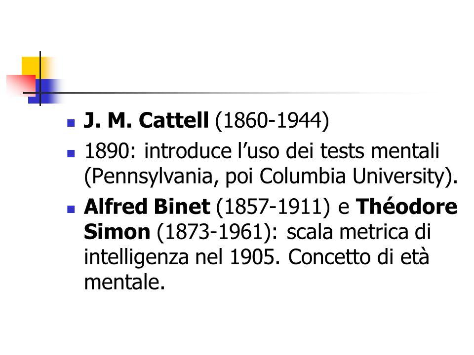 J. M. Cattell (1860-1944) 1890: introduce l'uso dei tests mentali (Pennsylvania, poi Columbia University). Alfred Binet (1857-1911) e Théodore Simon (