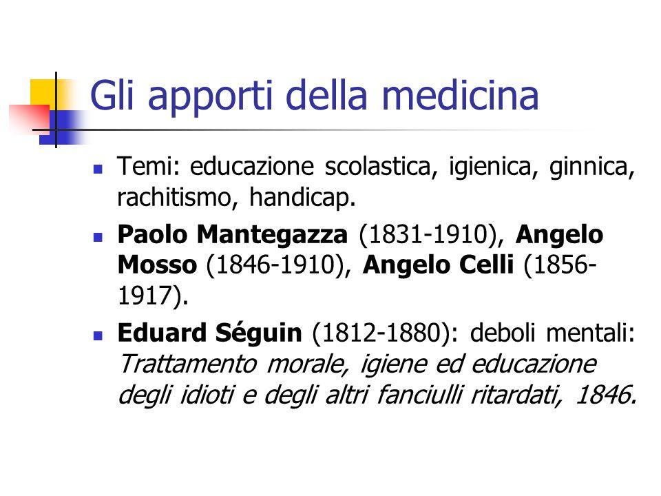 Gli apporti della medicina Temi: educazione scolastica, igienica, ginnica, rachitismo, handicap. Paolo Mantegazza (1831-1910), Angelo Mosso (1846-1910