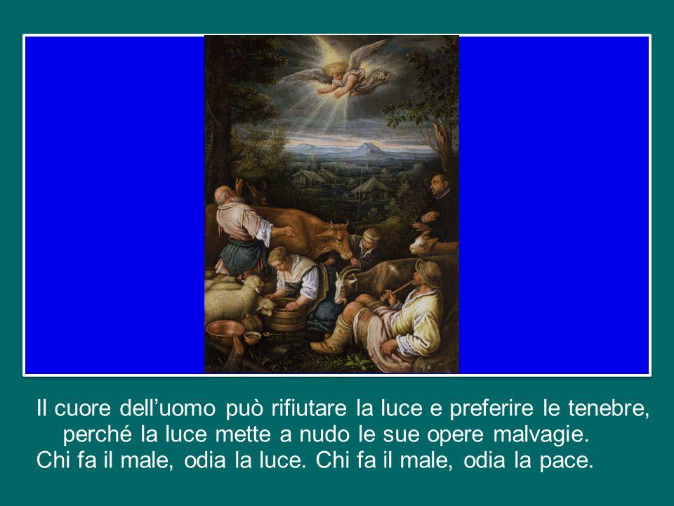 perché il giudizio è questo: la luce – Gesù – è venuta nel mondo, ma gli uomini hanno amato più le tenebre che la luce, perché le loro opere erano malvagie.