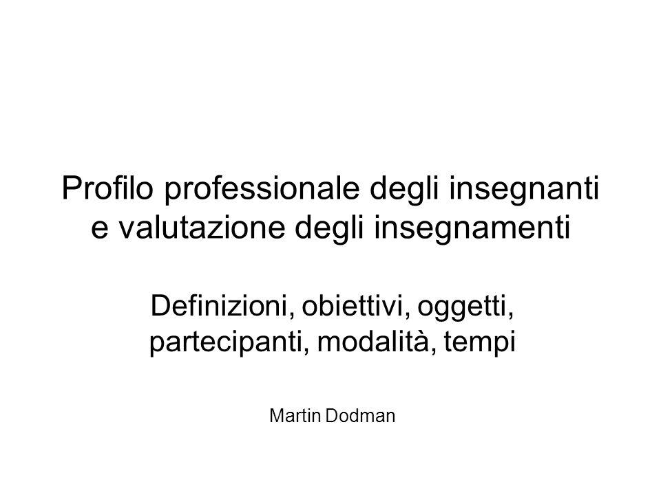 Profilo professionale degli insegnanti e valutazione degli insegnamenti Definizioni, obiettivi, oggetti, partecipanti, modalità, tempi Martin Dodman