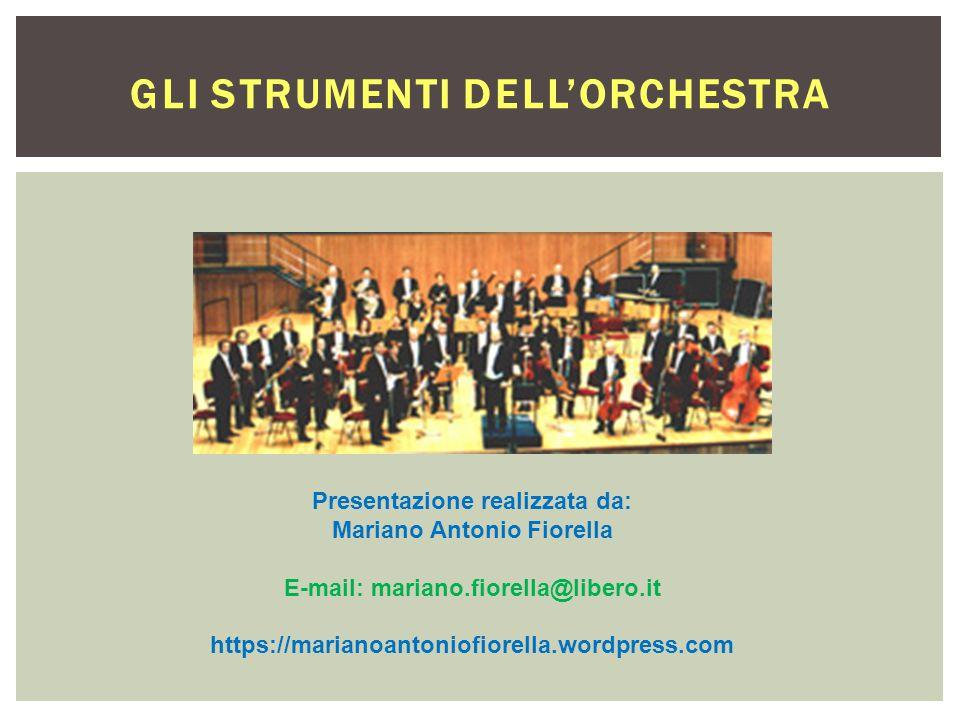 GLI STRUMENTI DELL'ORCHESTRA Presentazione realizzata da: Mariano Antonio Fiorella E-mail: mariano.fiorella@libero.it https://marianoantoniofiorella.w