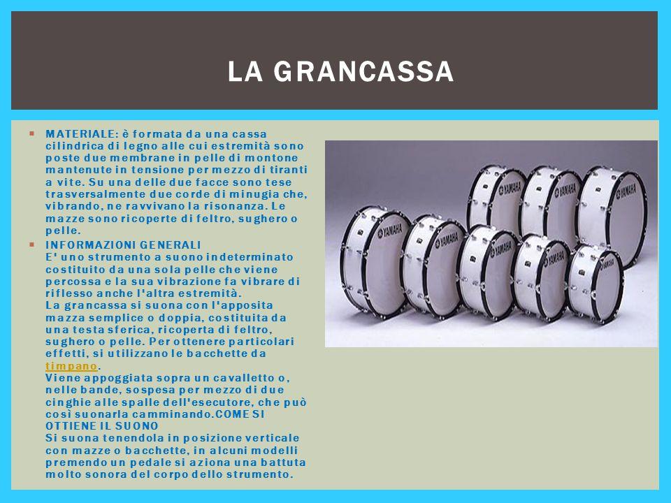 LA GRANCASSA  MATERIALE: è formata da una cassa cilindrica di legno alle cui estremità sono poste due membrane in pelle di montone mantenute in tensi