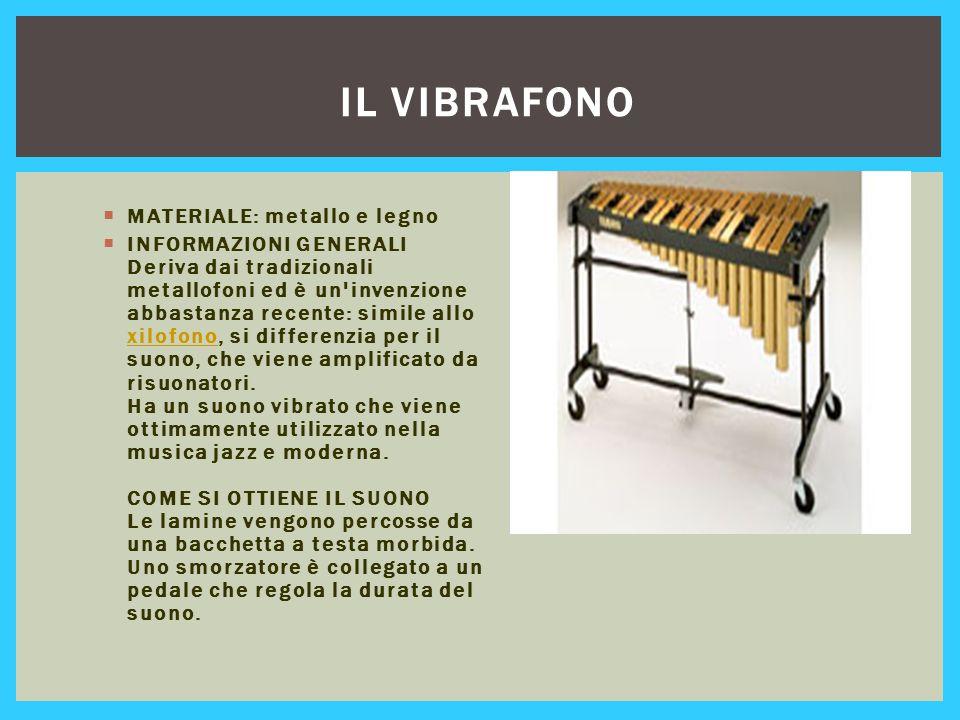 IL VIBRAFONO  MATERIALE: metallo e legno  INFORMAZIONI GENERALI Deriva dai tradizionali metallofoni ed è un'invenzione abbastanza recente: simile al