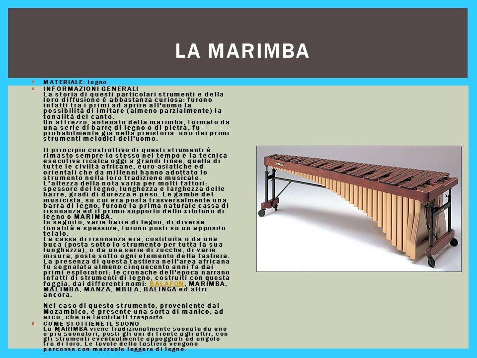 LA MARIMBA  MATERIALE: legno  INFORMAZIONI GENERALI La storia di questi particolari strumenti e della loro diffusione è abbastanza curiosa: furono i