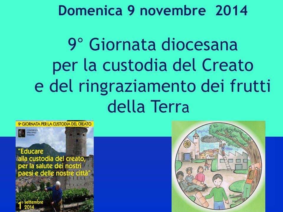 Domenica 9 novembre 2014 9° Giornata diocesana per la custodia del Creato e del ringraziamento dei frutti della Terr a