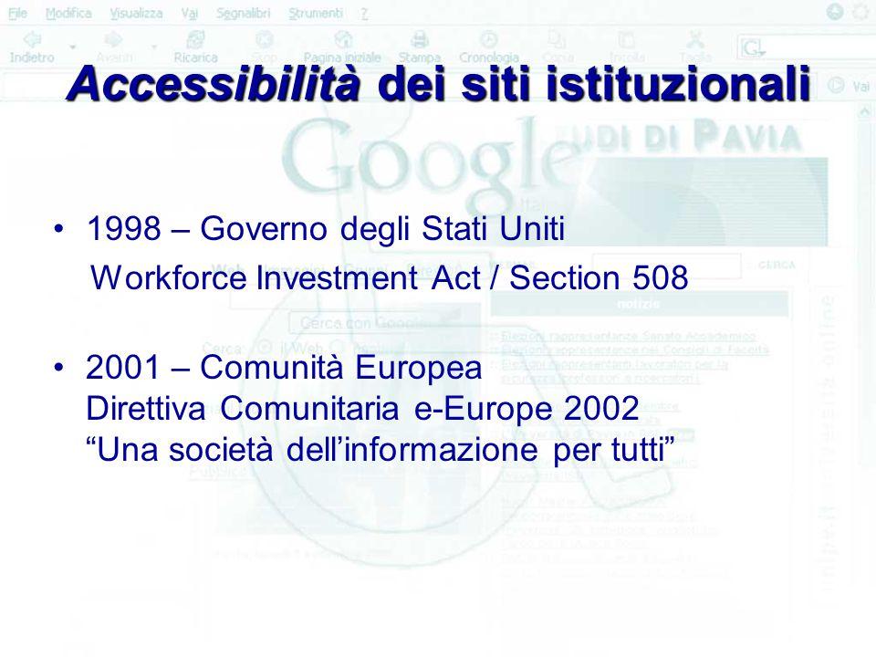 Accessibilità dei siti istituzionali 1998 – Governo degli Stati Uniti Workforce Investment Act / Section 508 2001 – Comunità Europea Direttiva Comunitaria e-Europe 2002 Una società dell'informazione per tutti