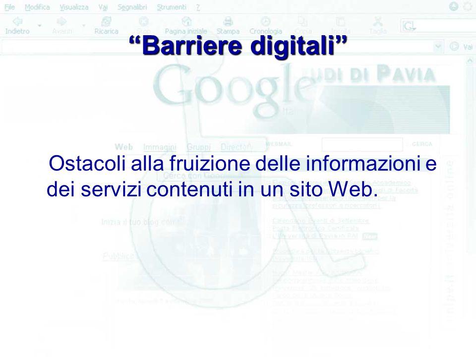 Barriere digitali Ostacoli alla fruizione delle informazioni e dei servizi contenuti in un sito Web.