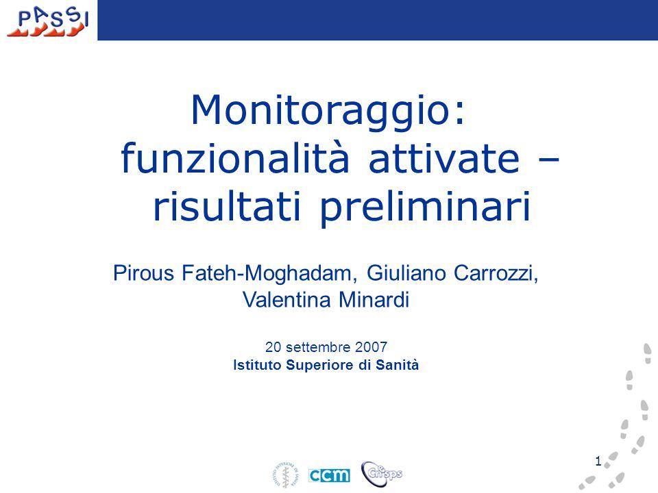 1 Pirous Fateh-Moghadam, Giuliano Carrozzi, Valentina Minardi 20 settembre 2007 Istituto Superiore di Sanità Monitoraggio: funzionalità attivate – risultati preliminari