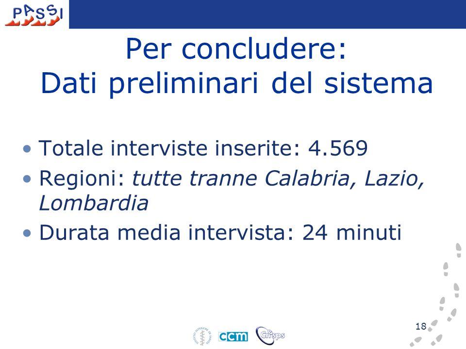 18 Per concludere: Dati preliminari del sistema Totale interviste inserite: 4.569 Regioni: tutte tranne Calabria, Lazio, Lombardia Durata media interv