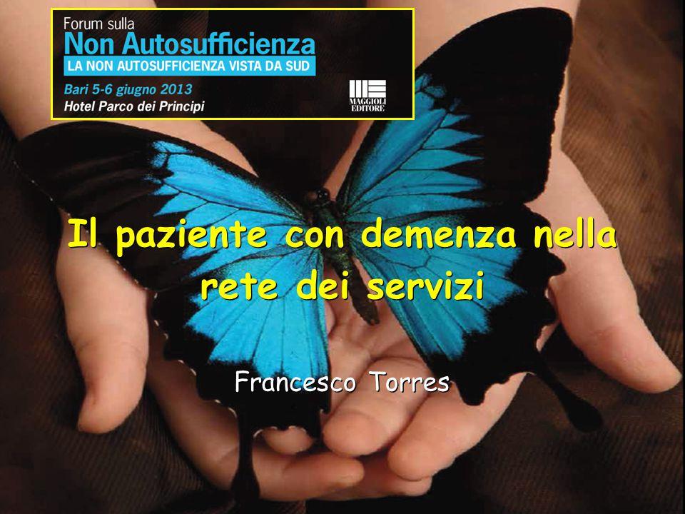 Il paziente con demenza nella rete dei servizi Il paziente con demenza nella rete dei servizi Francesco Torres