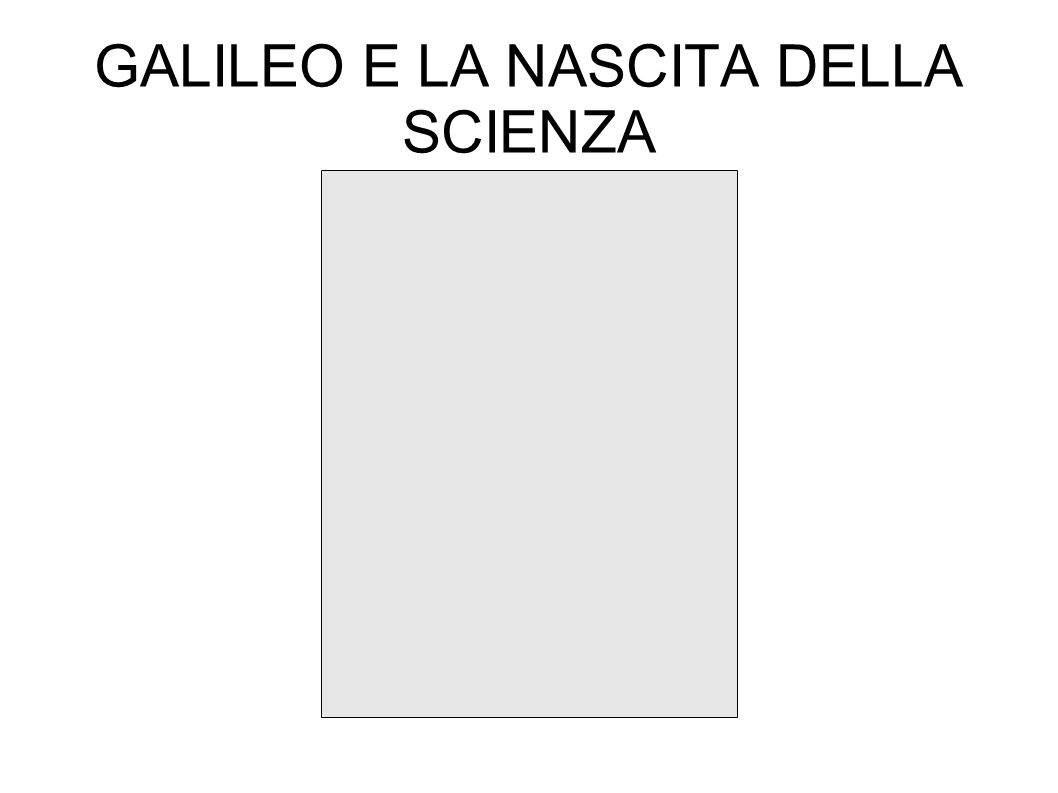 GALILEO E LA NASCITA DELLA SCIENZA