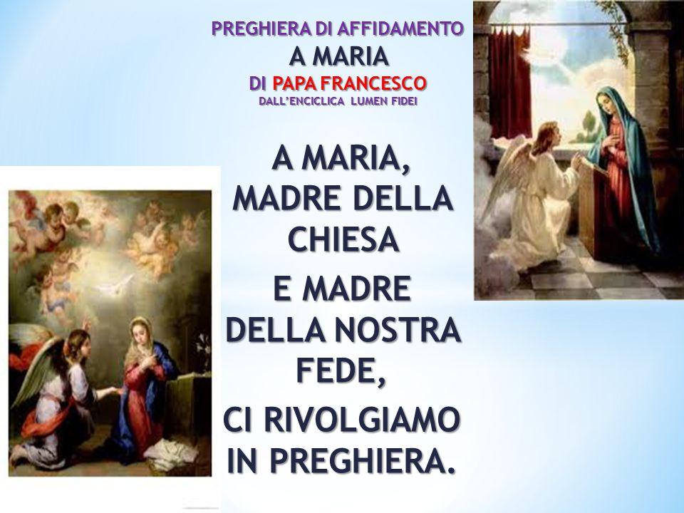 A MARIA, MADRE DELLA CHIESA E MADRE DELLA NOSTRA FEDE, CI RIVOLGIAMO IN PREGHIERA.