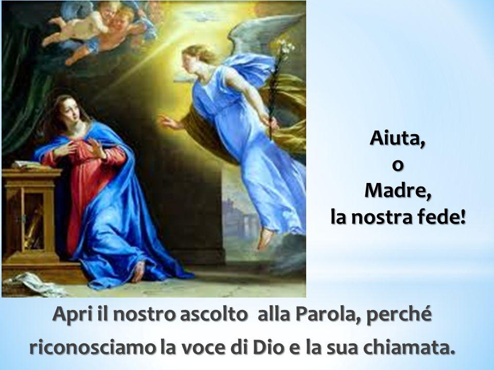 Aiuta, o Madre, la nostra fede.