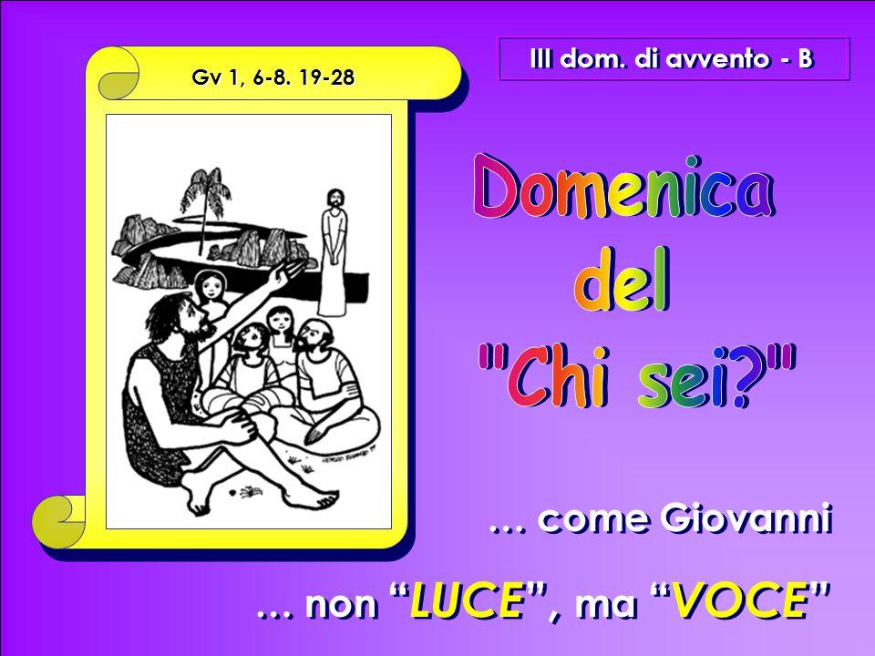 … come Giovanni … non LUCE , ma VOCE … come Giovanni … non LUCE , ma VOCE III dom.