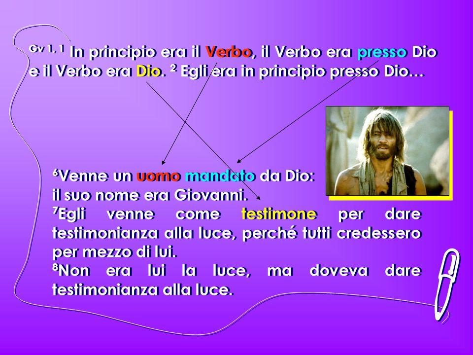 Gv 1, 1 In principio era il Verbo, il Verbo era presso Dio e il Verbo era Dio.