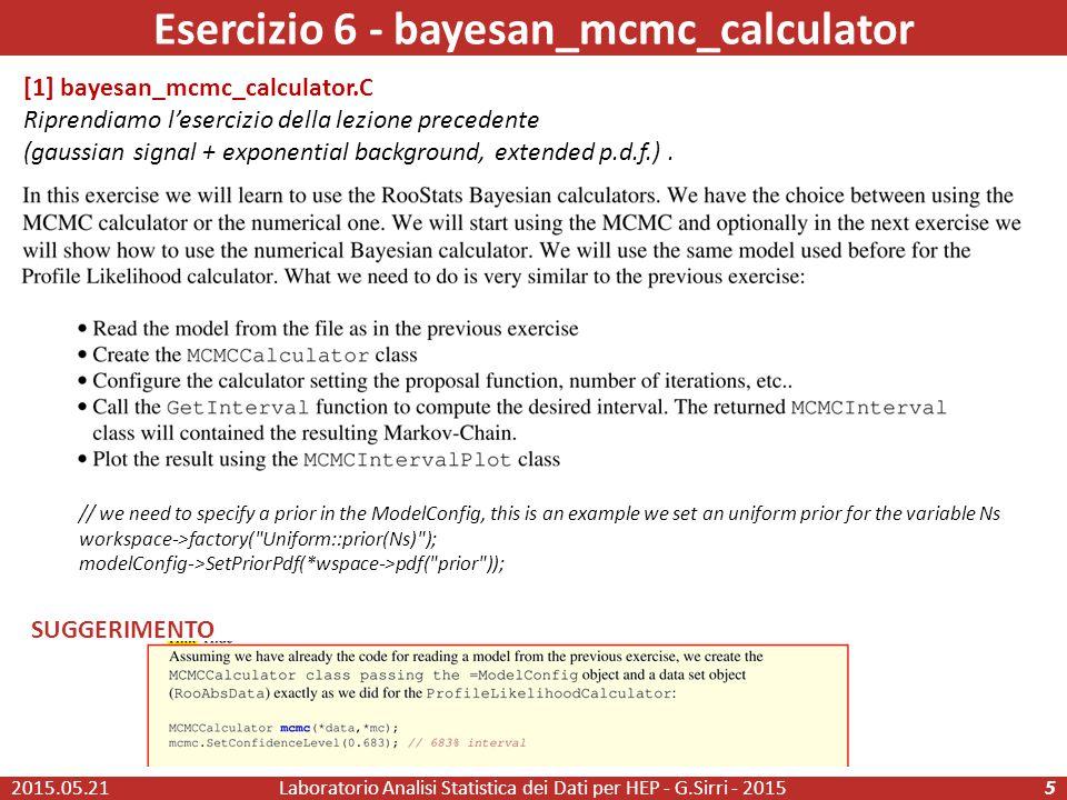 Esercizio 6 - bayesan_mcmc_calculator 2015.05.21Laboratorio Analisi Statistica dei Dati per HEP - G.Sirri - 20155 [1] bayesan_mcmc_calculator.C Riprendiamo l'esercizio della lezione precedente (gaussian signal + exponential background, extended p.d.f.).