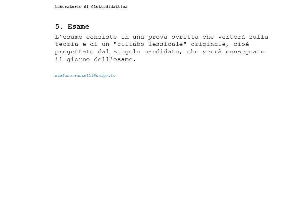 Laboratorio di Glottodidattica 5. Esame L'esame consiste in una prova scritta che verterà sulla teoria e di un