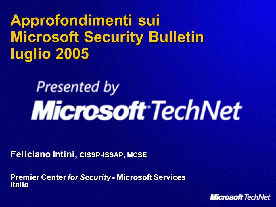 Riepilogo delle risorse per tenersi informati sui bollettini di sicurezza  Preavviso sul web nell'area Technet/Security www.microsoft.com/technet/security/bulletin/advance.mspx www.microsoft.com/technet/security/bulletin/advance.mspx  Invio delle notifiche sui bollettini e advisory http://www.microsoft.com/technet/security/bulletin/notify.mspx http://www.microsoft.com/technet/security/bulletin/notify.mspx  Microsoft Security Notification Service  MS Security Notification Service: Comprehensive Version  Modificate il vostro profilo Passport iscrivendovi alle newsletter con il titolo indicato  Ricezione news via RSS  RSS Security Bulletin Feed http://www.microsoft.com/technet/security/bulletin/secrssinfo.mspx http://www.microsoft.com/technet/security/bulletin/secrssinfo.mspx  Ricerca di un bollettino www.microsoft.com/technet/security/current.aspx www.microsoft.com/technet/security/current.aspx  Ricerca di un advisory www.microsoft.com/technet/security/advisory www.microsoft.com/technet/security/advisory  Webcast di approfondimento http://www.microsoft.com/italy/technet/community/webcast/default.mspx http://www.microsoft.com/italy/technet/community/webcast/default.mspx