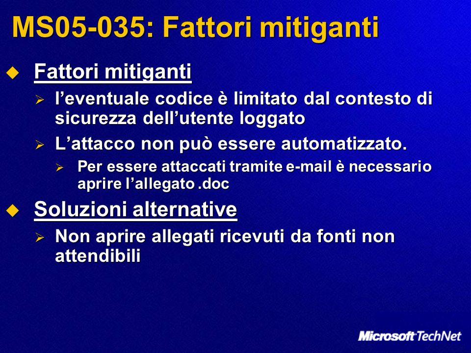 MS05-035: Fattori mitiganti  Fattori mitiganti  l'eventuale codice è limitato dal contesto di sicurezza dell'utente loggato  L'attacco non può esse