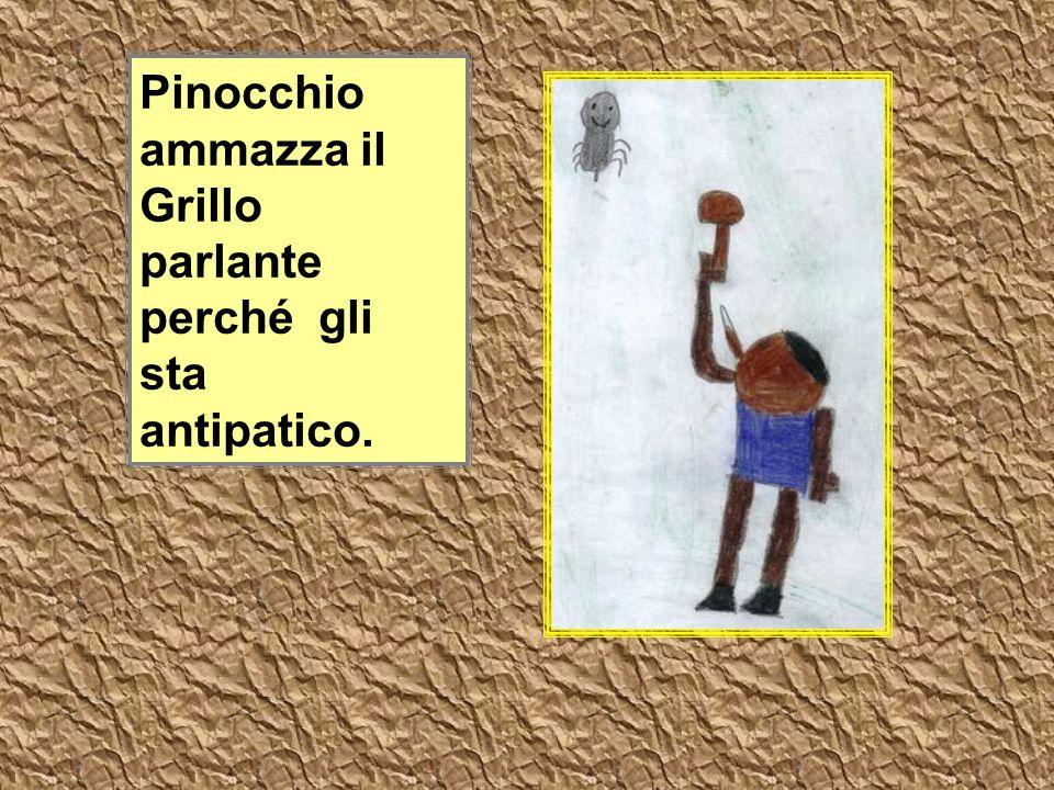 Pinocchio ammazza il Grillo parlante perché gli sta antipatico.