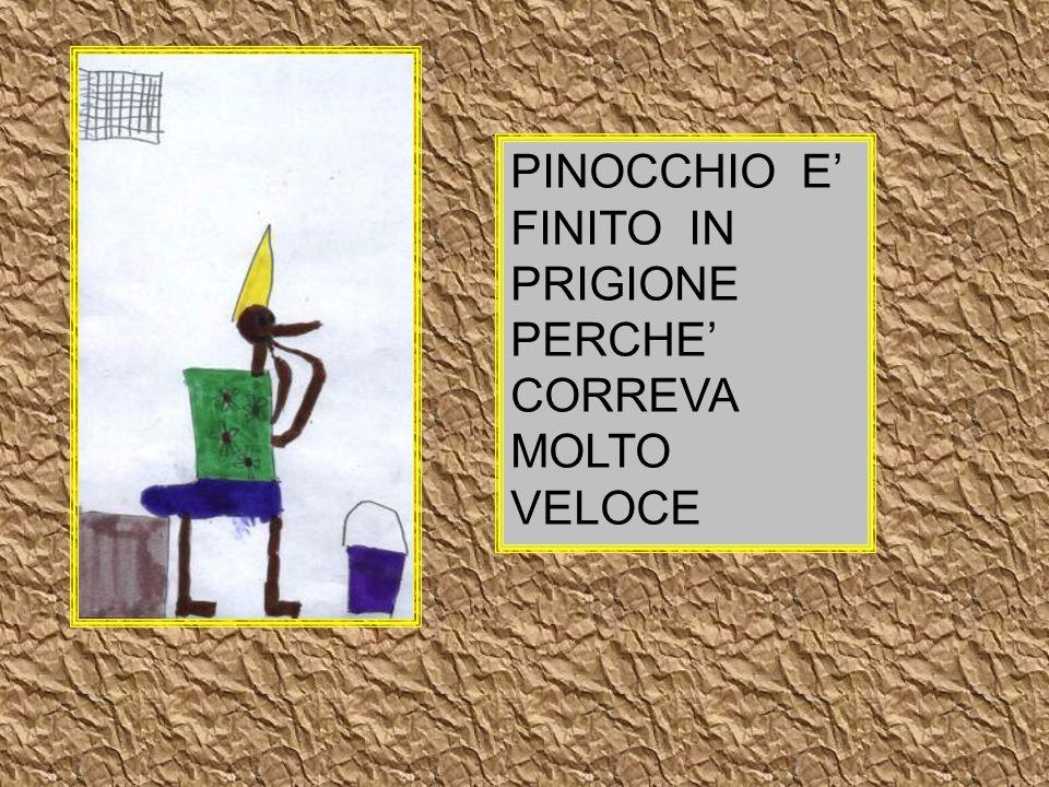 PINOCCHIO E' FINITO IN PRIGIONE PERCHE' CORREVA MOLTO VELOCE