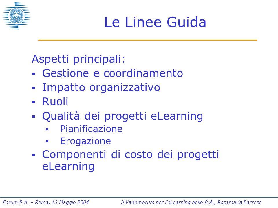 Forum P.A. – Roma, 13 Maggio 2004 Il Vademecum per l'eLearning nelle P.A., Rosamaria Barrese Le Linee Guida Aspetti principali:  Gestione e coordinam