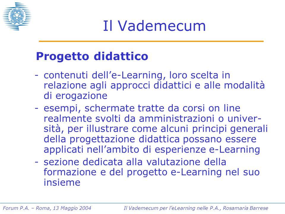 Forum P.A. – Roma, 13 Maggio 2004 Il Vademecum per l'eLearning nelle P.A., Rosamaria Barrese Il Vademecum Progetto didattico -contenuti dell'e-Learnin