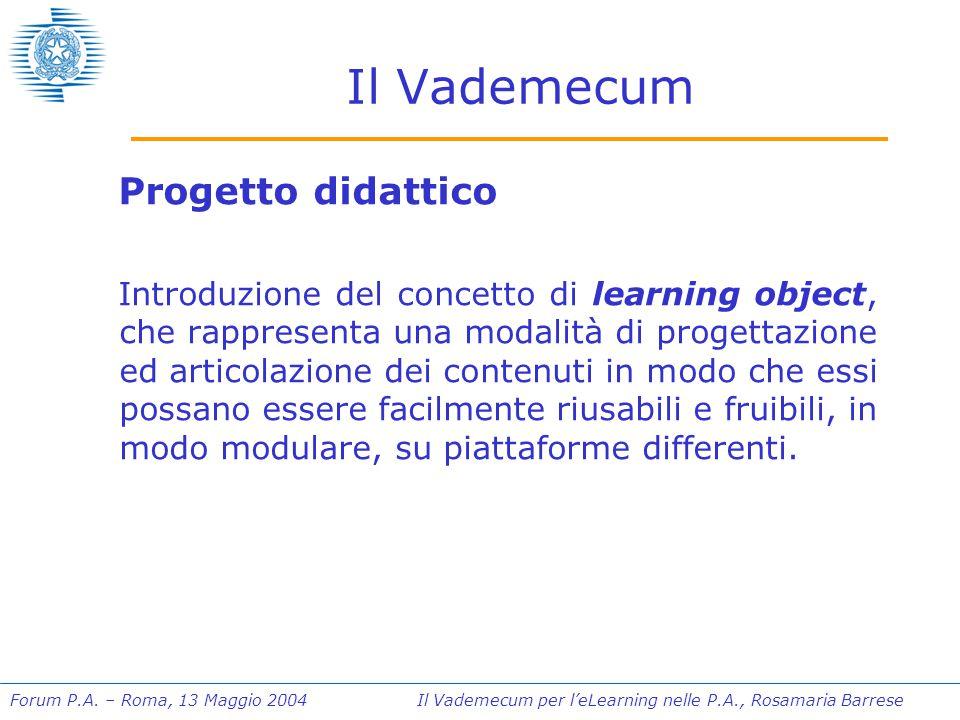Forum P.A. – Roma, 13 Maggio 2004 Il Vademecum per l'eLearning nelle P.A., Rosamaria Barrese Il Vademecum Progetto didattico Introduzione del concetto