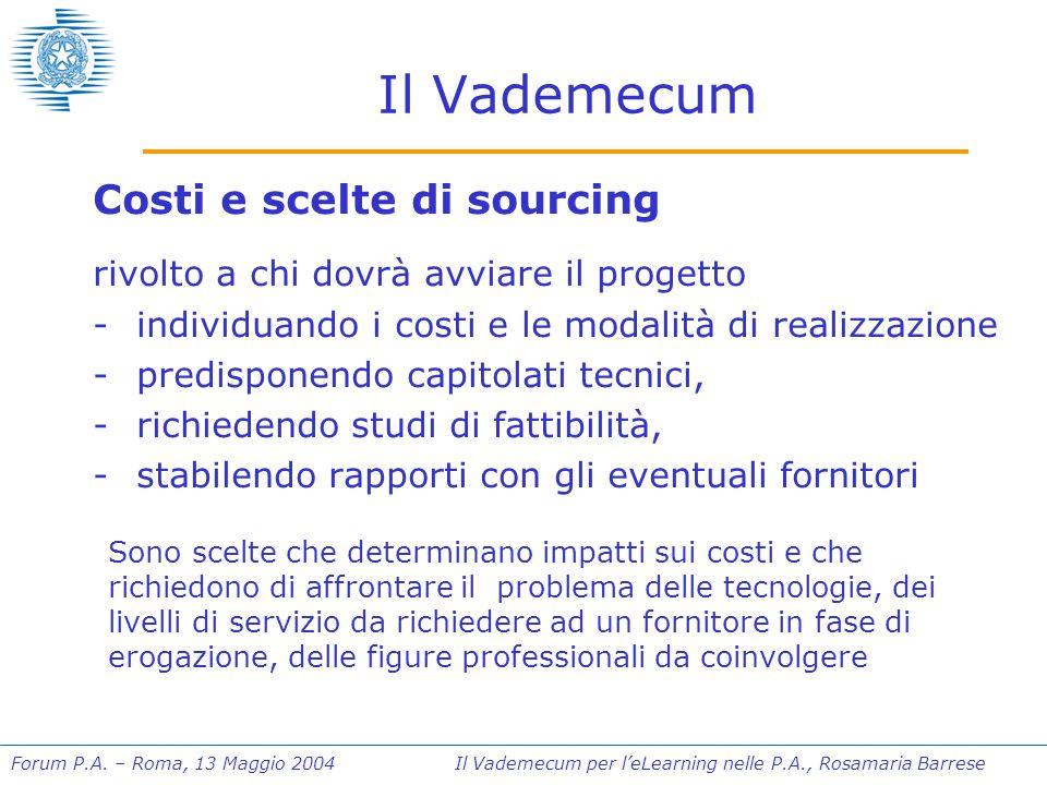 Forum P.A. – Roma, 13 Maggio 2004 Il Vademecum per l'eLearning nelle P.A., Rosamaria Barrese Il Vademecum Costi e scelte di sourcing rivolto a chi dov