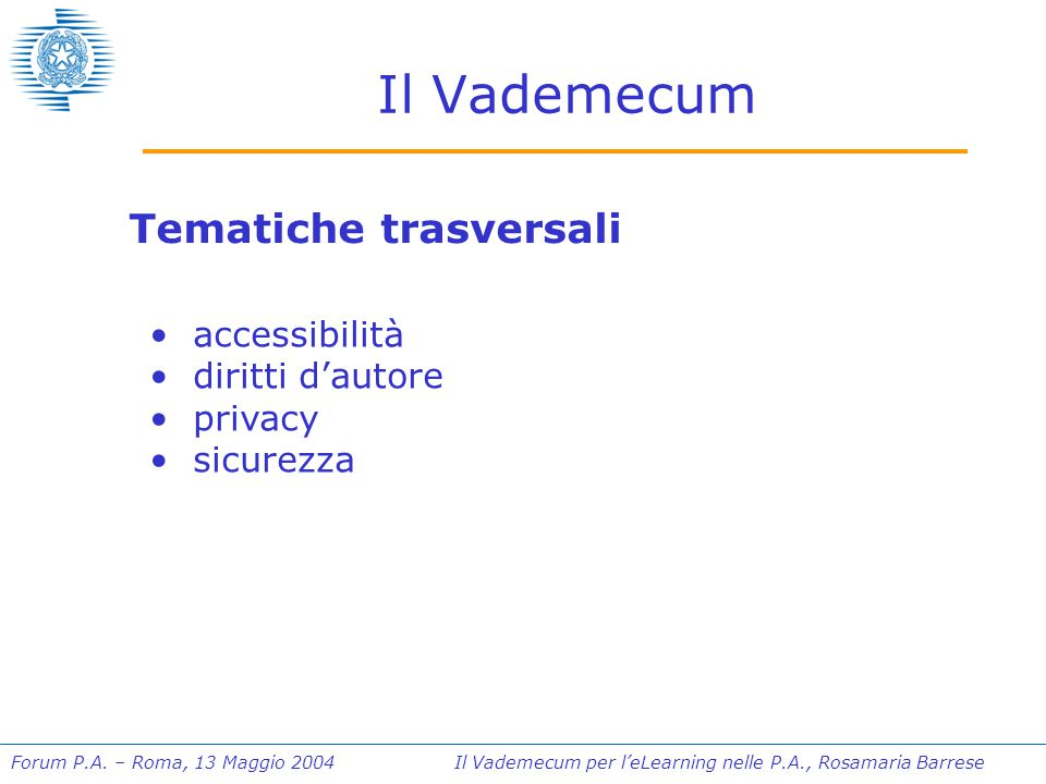 Forum P.A. – Roma, 13 Maggio 2004 Il Vademecum per l'eLearning nelle P.A., Rosamaria Barrese Il Vademecum Tematiche trasversali accessibilità diritti