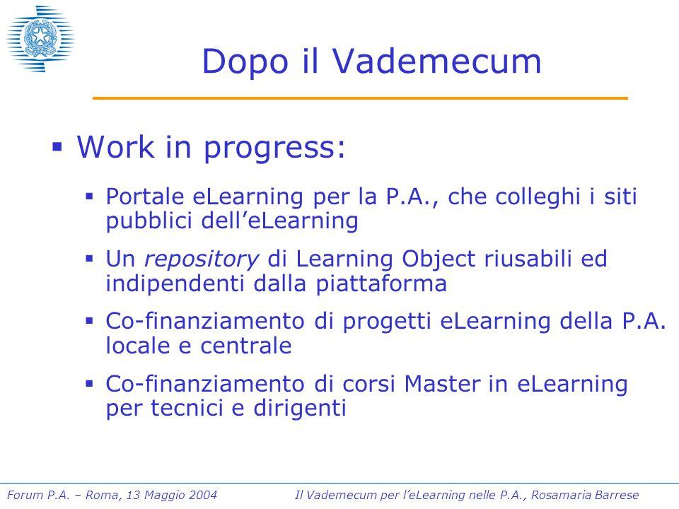 Forum P.A. – Roma, 13 Maggio 2004 Il Vademecum per l'eLearning nelle P.A., Rosamaria Barrese Dopo il Vademecum  Work in progress:  Portale eLearning