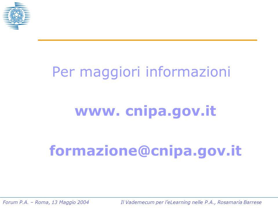 Forum P.A. – Roma, 13 Maggio 2004 Il Vademecum per l'eLearning nelle P.A., Rosamaria Barrese Per maggiori informazioni www. cnipa.gov.it formazione@cn
