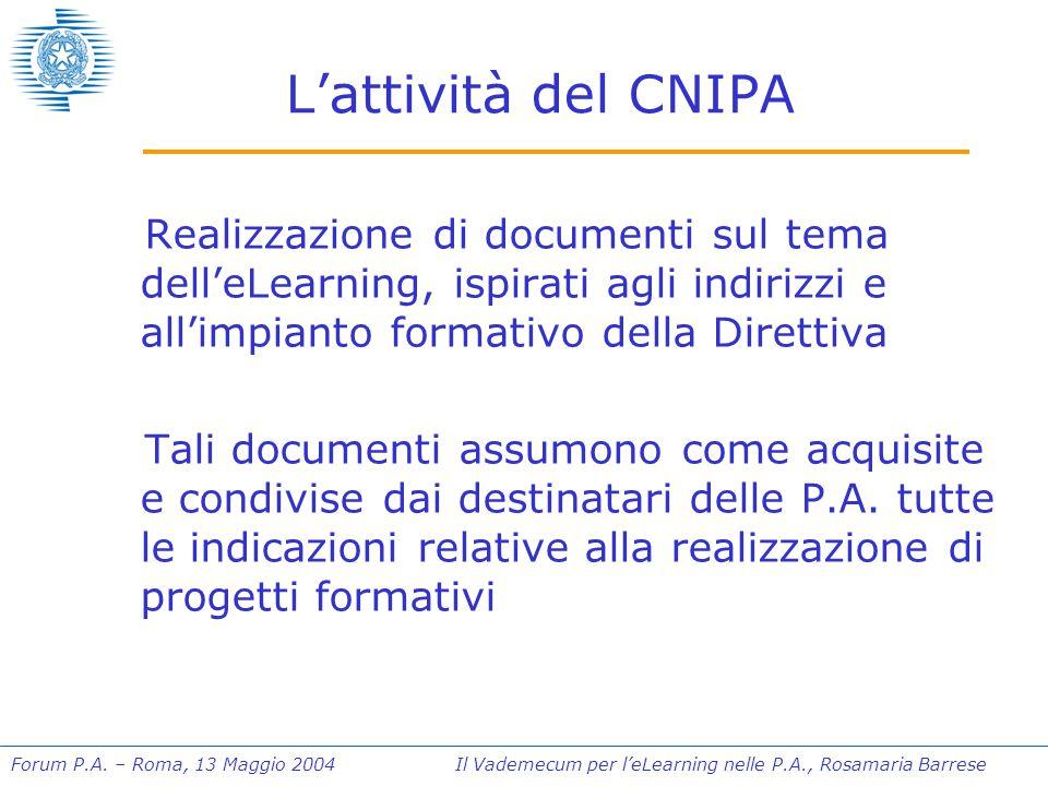 Forum P.A. – Roma, 13 Maggio 2004 Il Vademecum per l'eLearning nelle P.A., Rosamaria Barrese L'attività del CNIPA Realizzazione di documenti sul tema