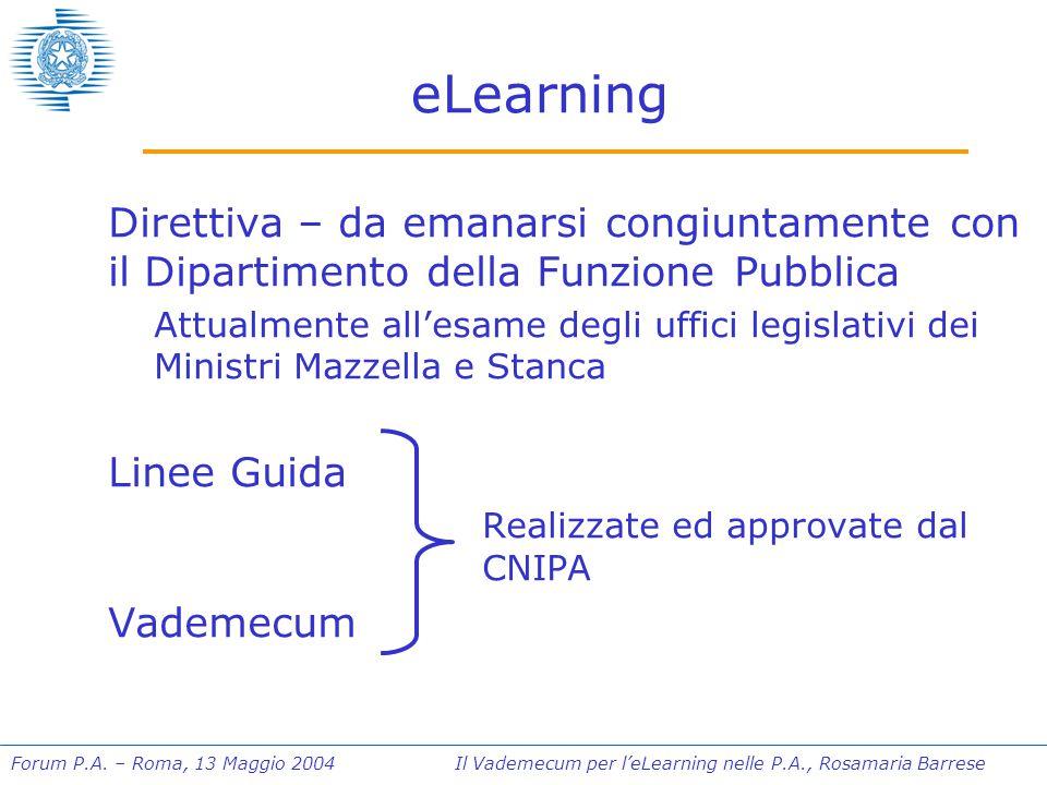 Forum P.A. – Roma, 13 Maggio 2004 Il Vademecum per l'eLearning nelle P.A., Rosamaria Barrese eLearning Direttiva – da emanarsi congiuntamente con il D