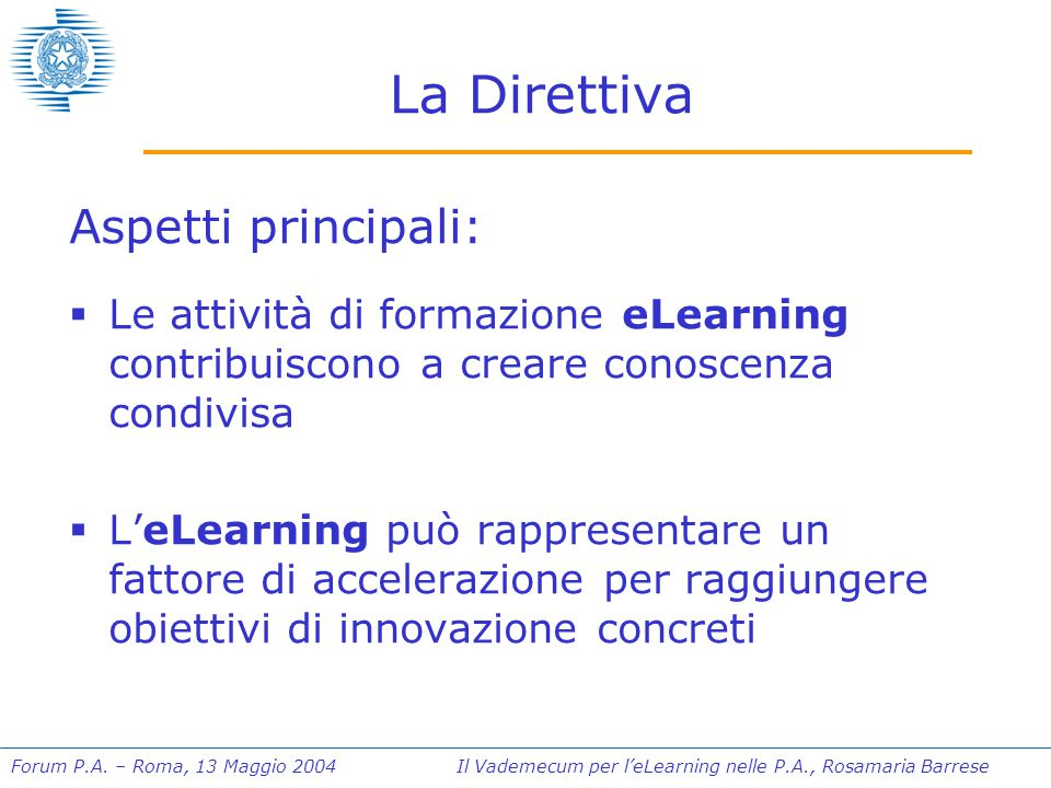 Forum P.A. – Roma, 13 Maggio 2004 Il Vademecum per l'eLearning nelle P.A., Rosamaria Barrese La Direttiva Aspetti principali:  Le attività di formazi