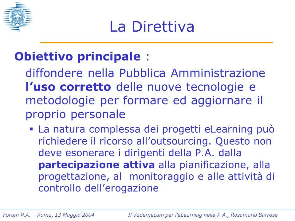 Forum P.A. – Roma, 13 Maggio 2004 Il Vademecum per l'eLearning nelle P.A., Rosamaria Barrese La Direttiva Obiettivo principale : diffondere nella Pubb