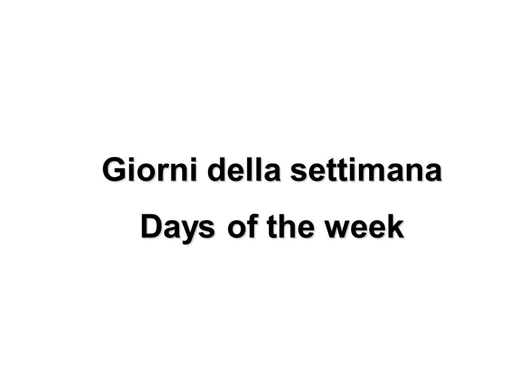 Giorni della settimana Days of the week Lunedì Monday Martedì Tues