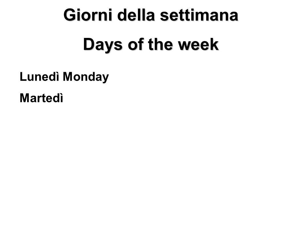 Giorni della settimana Days of the week Lunedì Monday Martedì