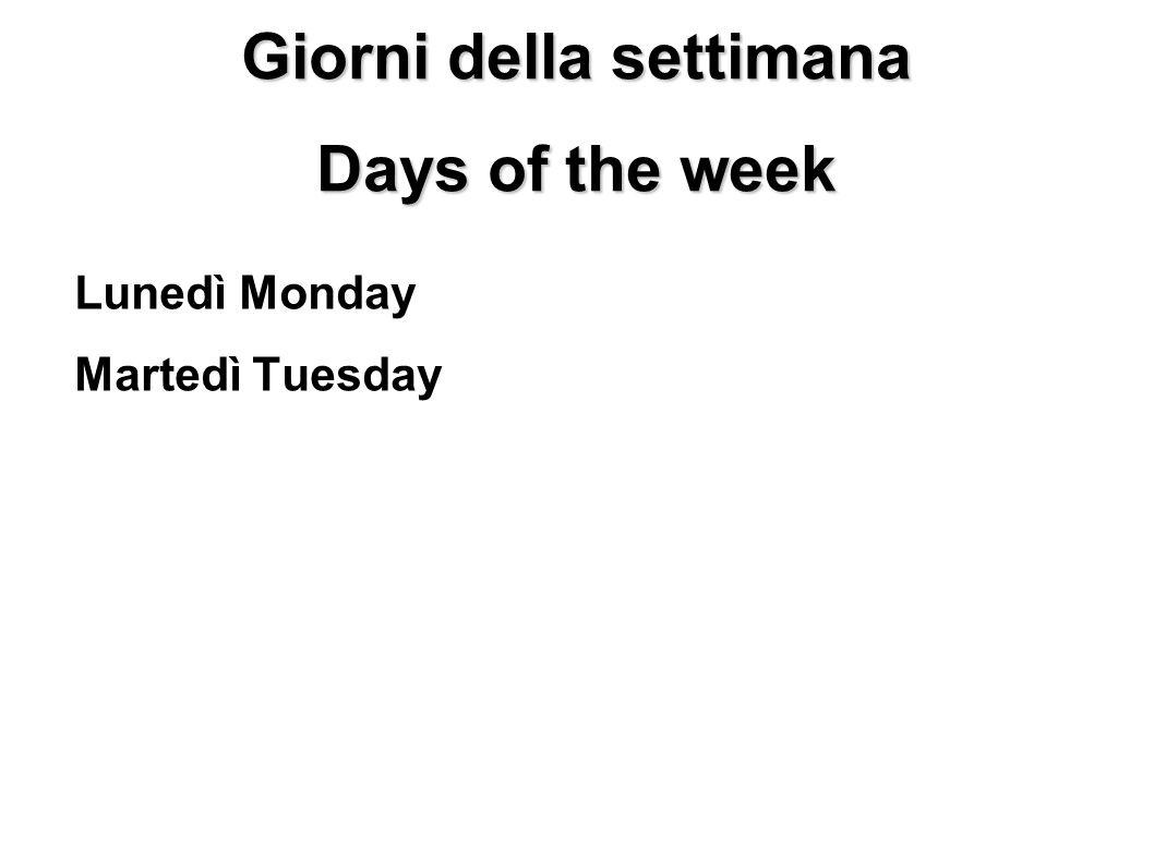 Giorni della settimana Days of the week Lunedì Monday Martedì Tuesday