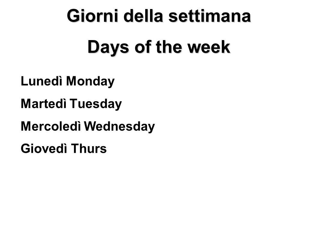 Giorni della settimana Days of the week Lunedì Monday Martedì Tuesday Mercoledì Wednesday Giovedì Thurs