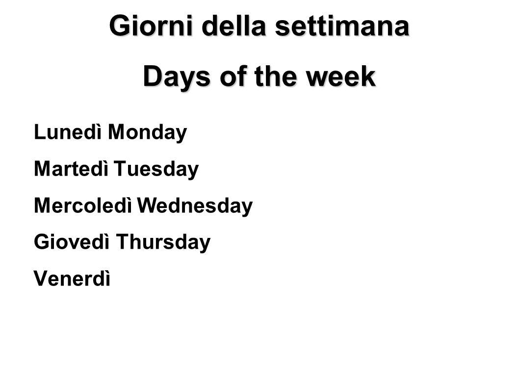 Giorni della settimana Days of the week Lunedì Monday Martedì Tuesday Mercoledì Wednesday Giovedì Thursday Venerdì