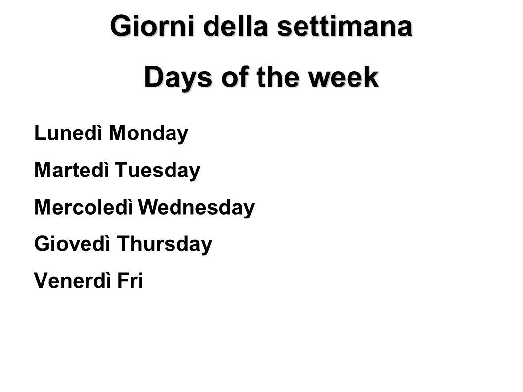 Giorni della settimana Days of the week Lunedì Monday Martedì Tuesday Mercoledì Wednesday Giovedì Thursday Venerdì Fri