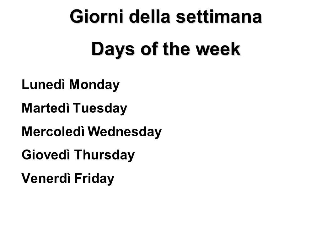 Giorni della settimana Days of the week Lunedì Monday Martedì Tuesday Mercoledì Wednesday Giovedì Thursday Venerdì Friday