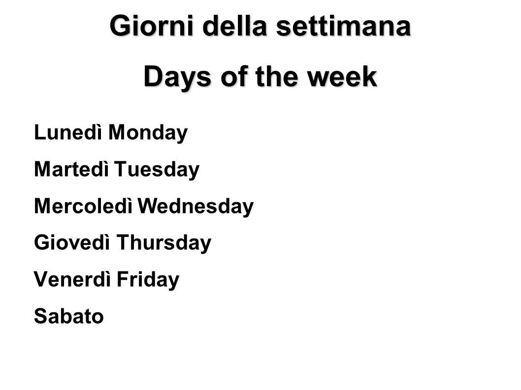 Giorni della settimana Days of the week Lunedì Monday Martedì Tuesday Mercoledì Wednesday Giovedì Thursday Venerdì Friday Sabato